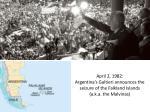 april 2 1982 argentina s galtieri announces the seizure of the falkland islands a k a the malvinas