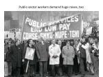 public sector workers demand huge raises too