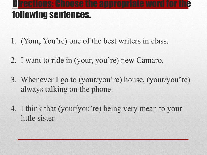 Directions choose the appropriate word for the following sentences