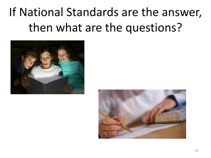 If National Standards are the answer, then what are the questions?