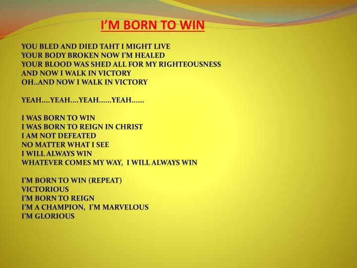 I m born to win
