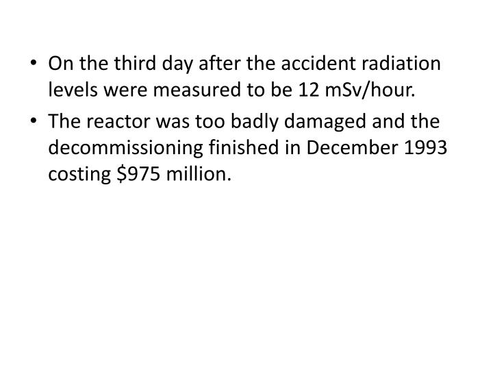 On the third day after the accident radiation levels were measured to be 12