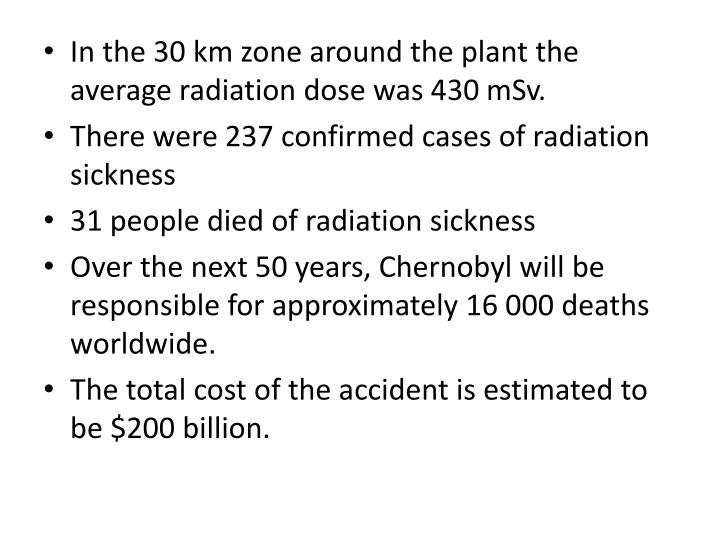In the 30 km zone around the plant the average radiation dose was 430