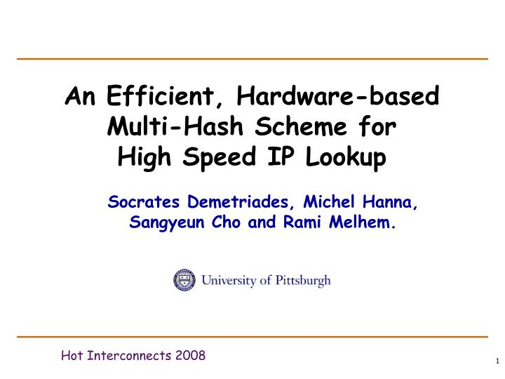 An Efficient, Hardware-based Multi-Hash Scheme for     High Speed IP Lookup