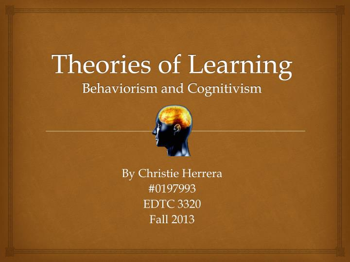 the theories of learning Galileo, university system of georgia galileo open learning materials education open textbooks education spring 2015 educational learning theories.