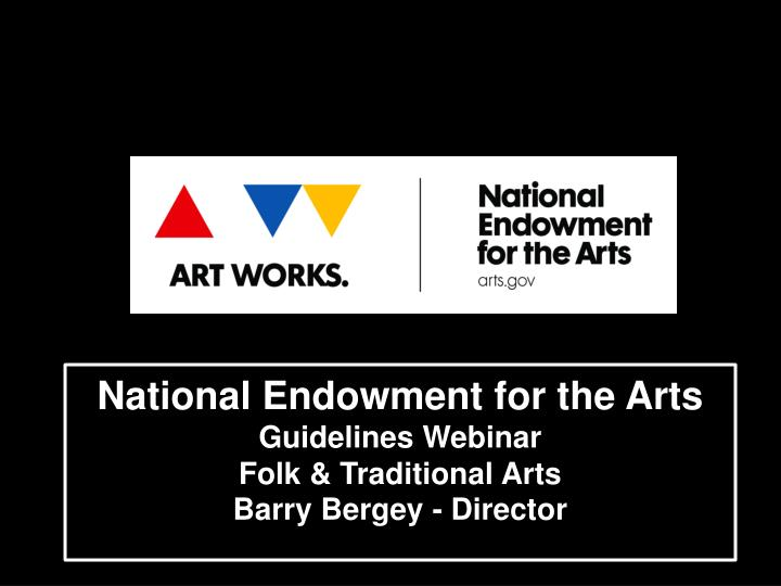 National endowment for the arts guidelines webinar folk traditional arts barry bergey director