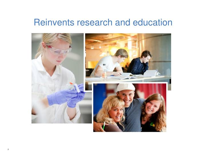 Reinvents research and education