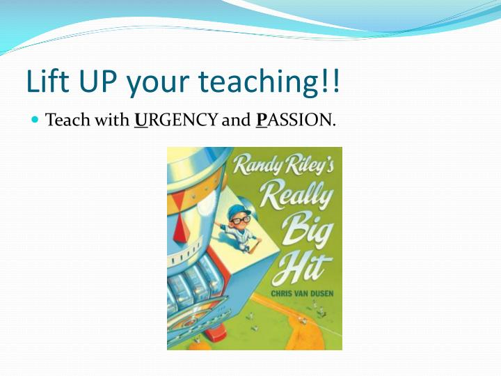 Lift UP your teaching!!