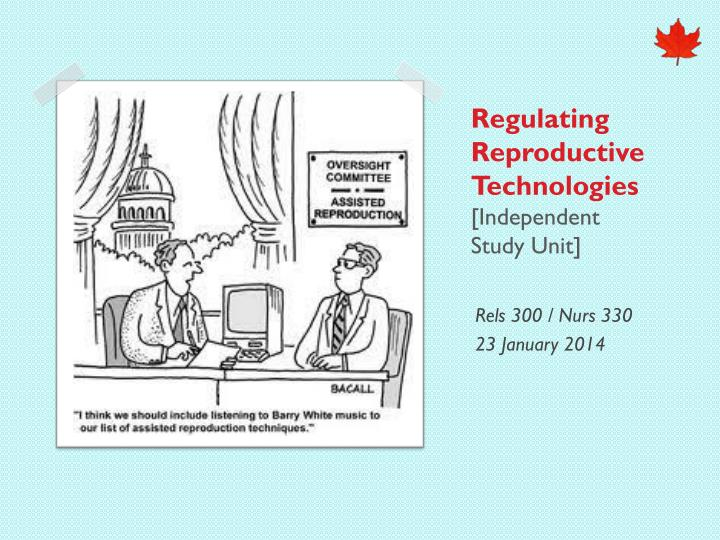 Regulating reproductive technologies independent study unit