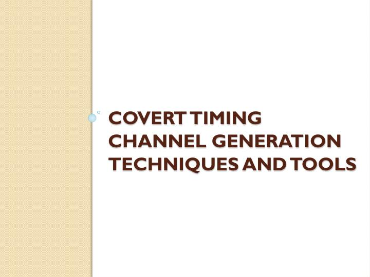 Covert timing Channel generation techniques and tools