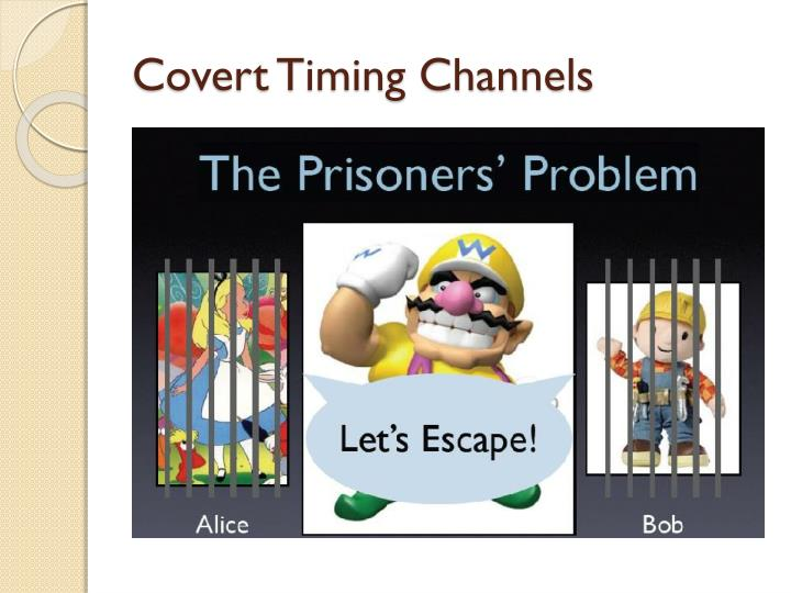 Covert Timing Channels
