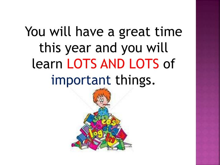 You will have a great time this year and you will learn