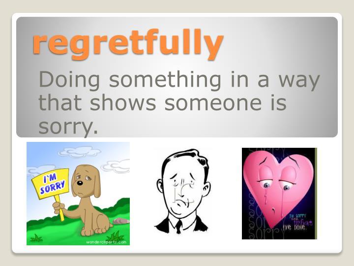 regretfully