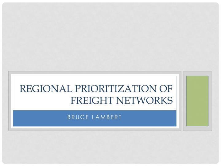 regional prioritization of freight networks n.