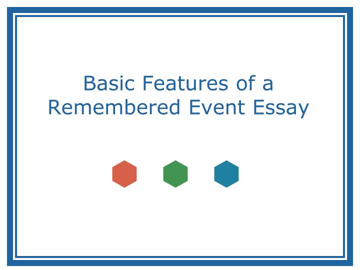 remembering events essay Remembering essay basic requirements write an essay of 800-1,000 or more words that recalls one important person, place or event from your past that had significance.