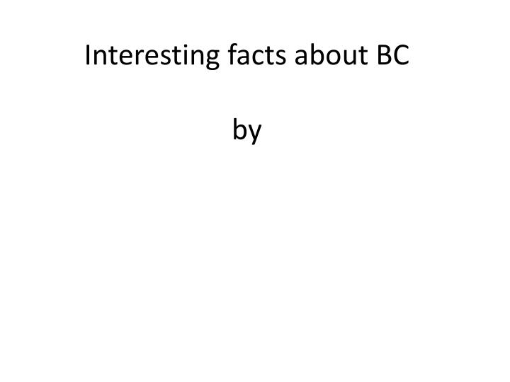 interesting facts about bc by n.