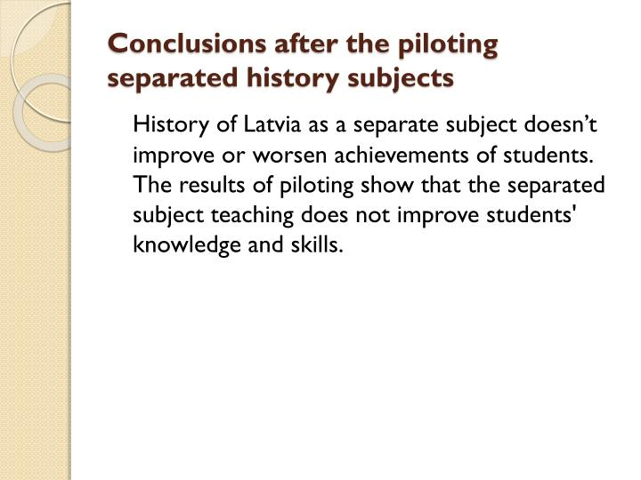 Conclusions after the piloting separated history subjects