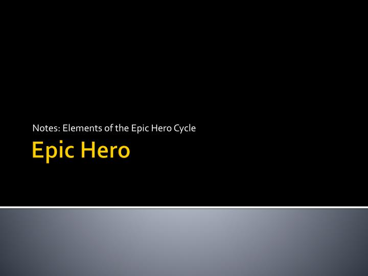 notes elements of the epic hero cycle n.