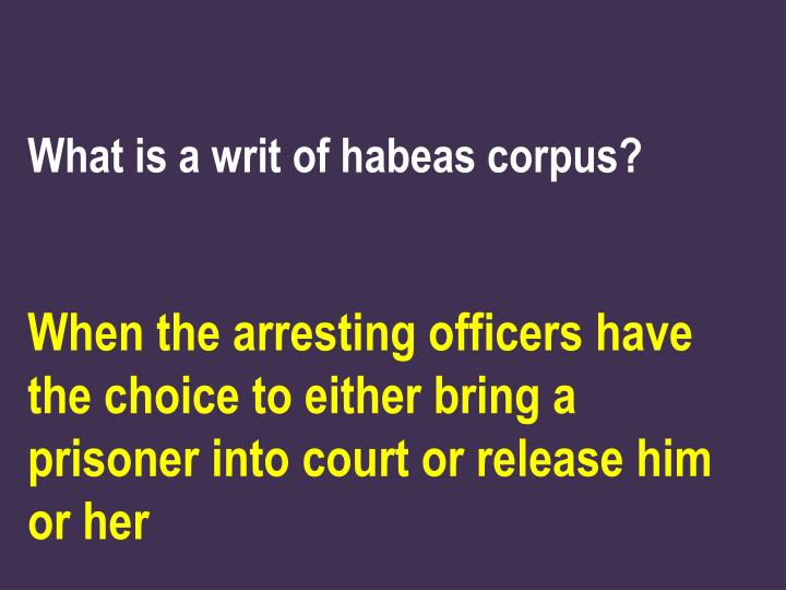 the writ of habeas corpus and war Behind the writ of habeas corpus to the ancient saxons who conquered england shortly after the roman empire withdrew from the british isles 2 blackstone said that the great importance of the writ of habeas corpus lay in its protection of the liberty of individuals.