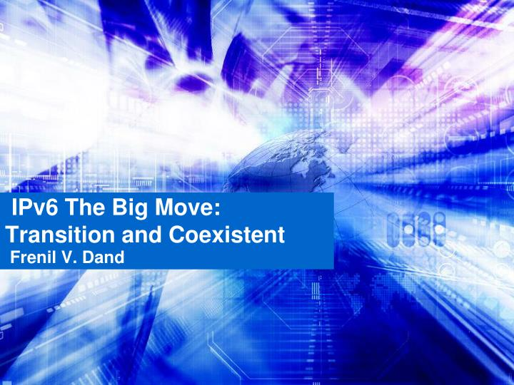 Ipv6 the big move transition and coexistent