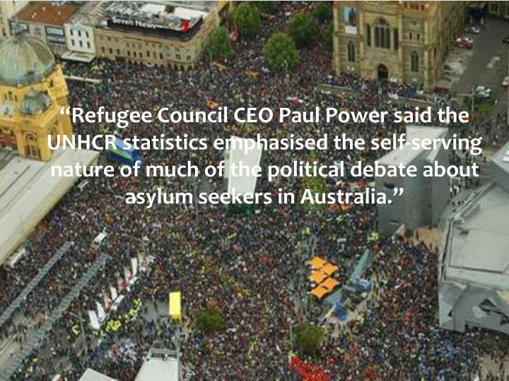 """""""Refugee Council CEO Paul Power said the UNHCR statistics emphasised the self-serving nature of much of the political debate about asylum seekers in Australia."""""""