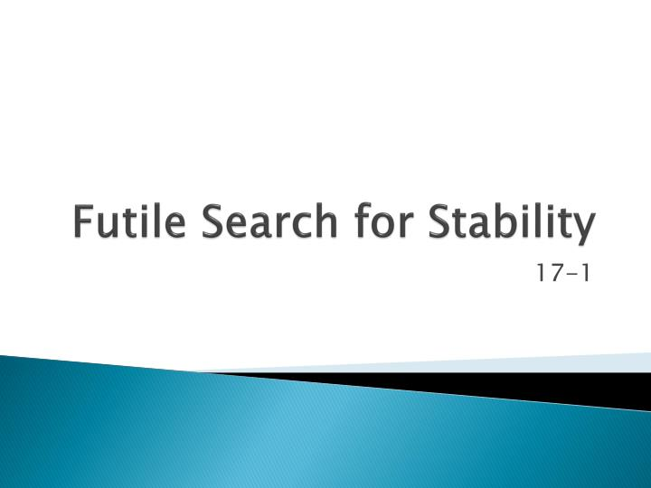 futile search for stability n.