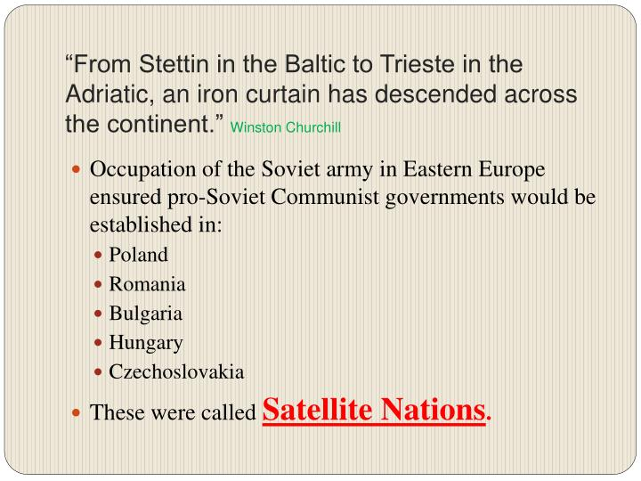 """From Stettin in the Baltic to Trieste in the Adriatic, an iron curtain has descended across the continent."""