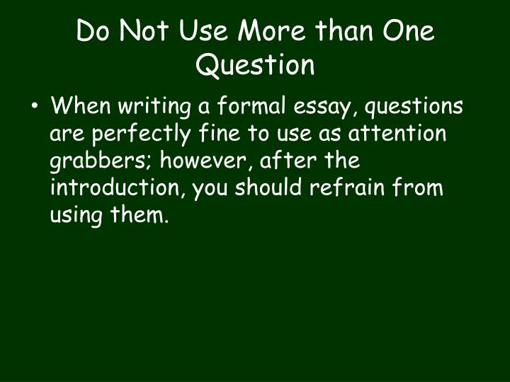 Do Not Use More than One Question