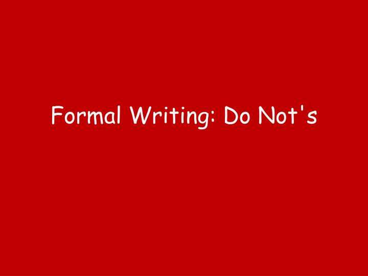 Formal writing do not s