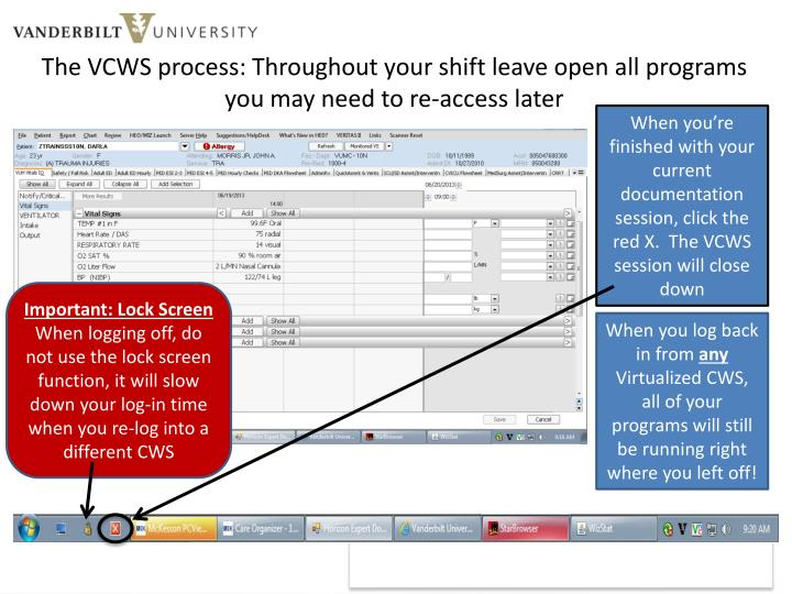 The VCWS process: Throughout your shift leave open all programs you may need to re-access later