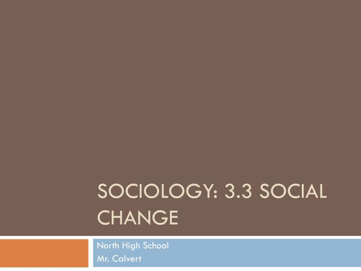 Sociology 3 3 social change