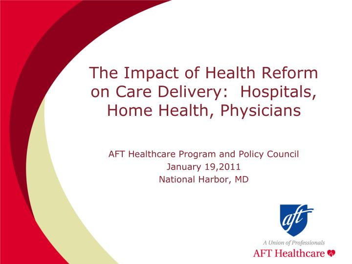 the impact of health reform on care delivery hospitals home health physicians n.