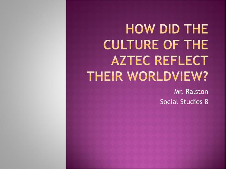 Ppt how did the culture of the aztec reflect their worldview how did the culture of the aztec reflect their worldview sciox Image collections