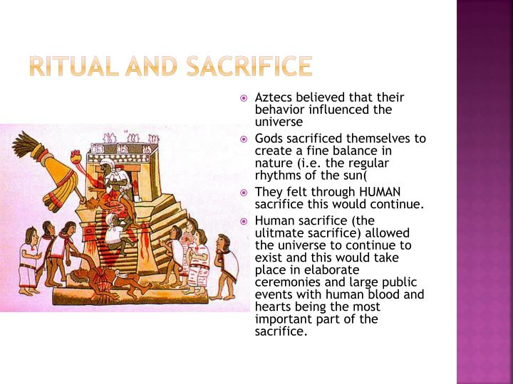 Ppt how did the culture of the aztec reflect their worldview ritual and sacrifice aztecs believed that their behavior influenced the universe sciox Image collections