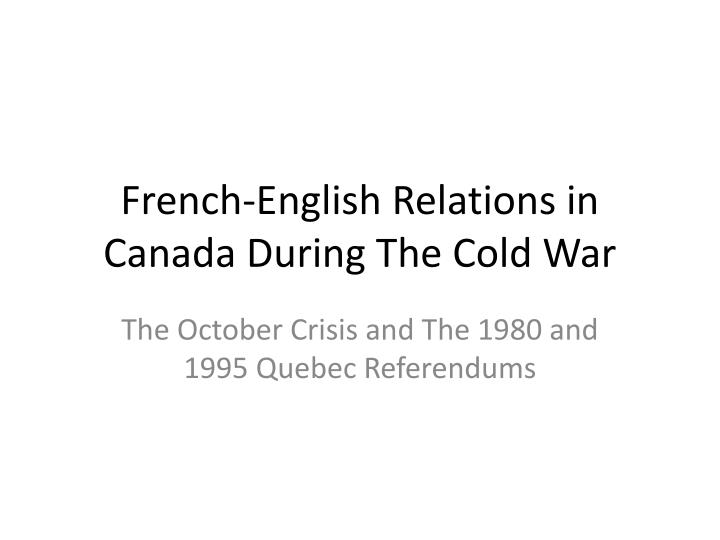 an analysis of the relations between the french and english in canada in the 20th century Compare and contrast the colonization styles of  like the english colonist, the french maintain their policy of  the french in canada decided to.