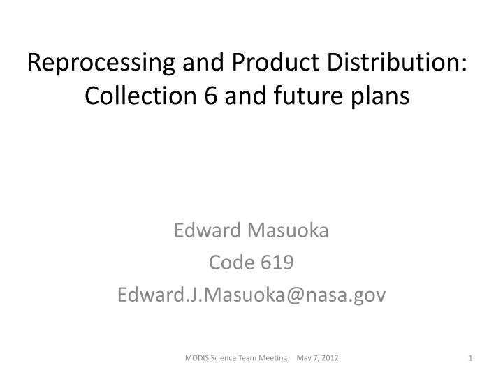 reprocessing and product distribution collection 6 and future plans n.