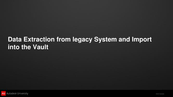 Data Extraction from legacy System and Import into the Vault