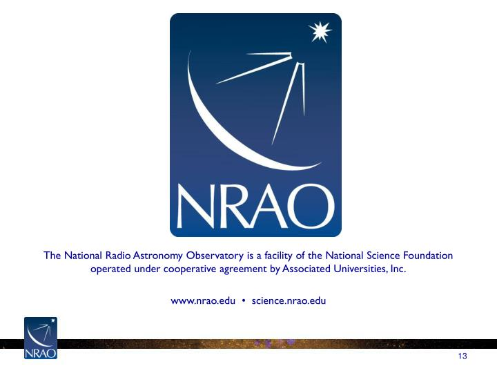 The National Radio Astronomy Observatory is a facility of the National Science Foundation