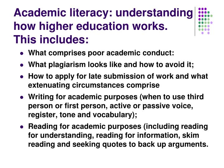 Academic literacy: understanding how higher education works. This includes: