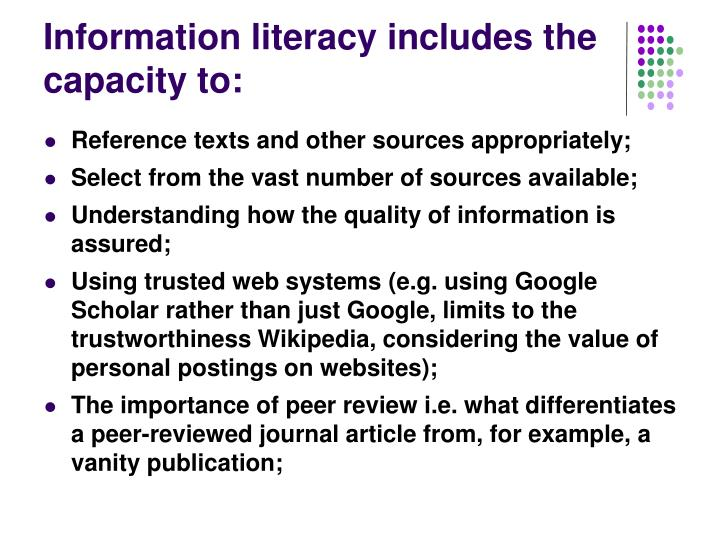Information literacy includes the capacity to: