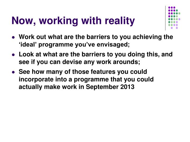 Now, working with reality