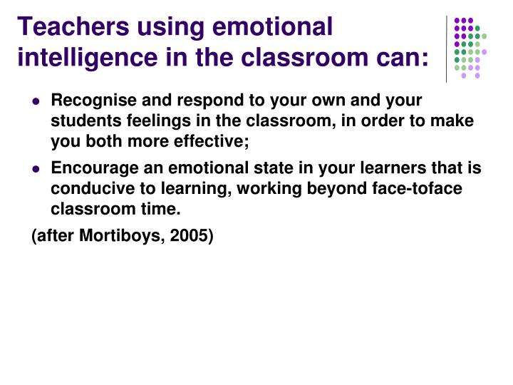 Teachers using emotional intelligence in the classroom can: