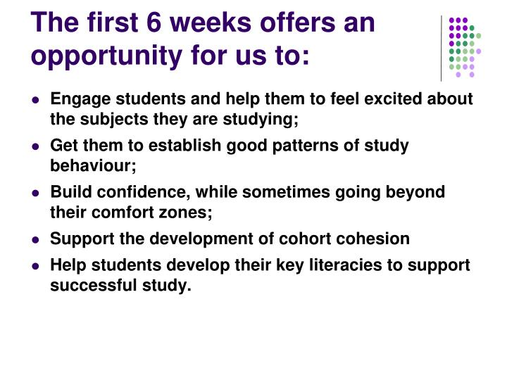 The first 6 weeks offers an opportunity for us to: