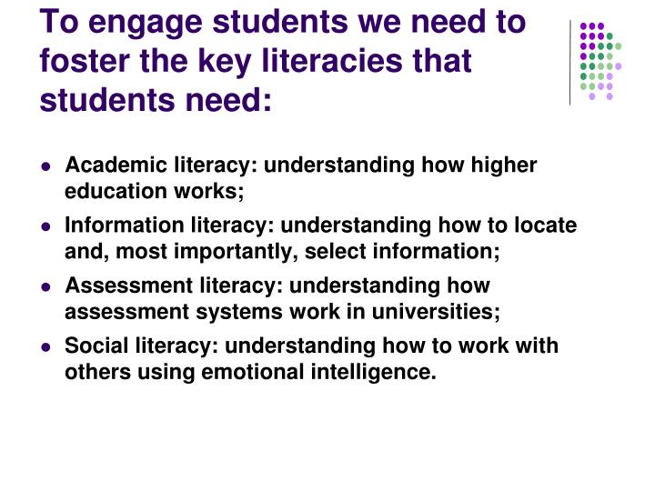 To engage students we need to foster the key literacies that students need: