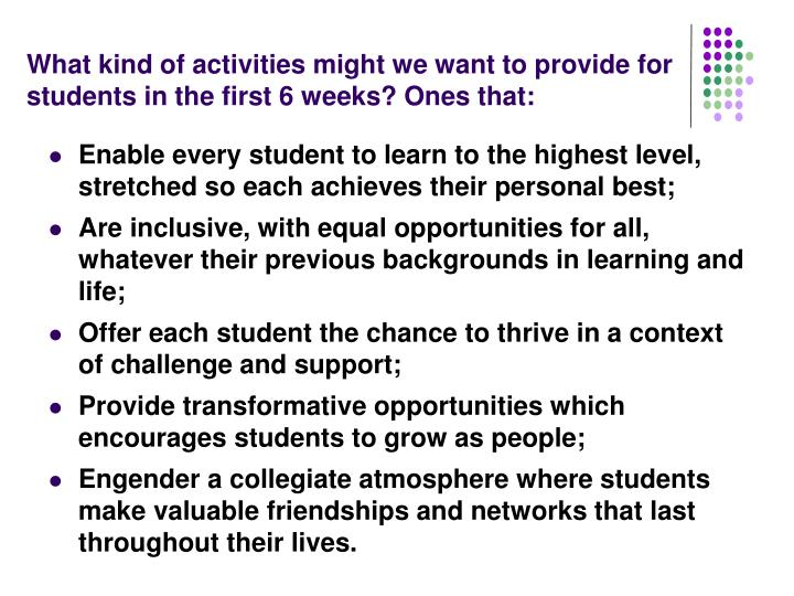 What kind of activities might we want to provide for students in the first 6 weeks? Ones that: