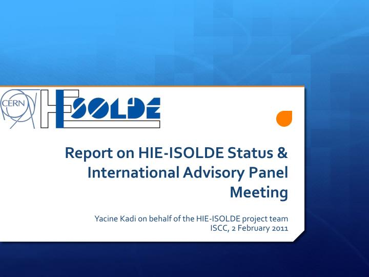 Report on hie isolde status international advisory panel meeting