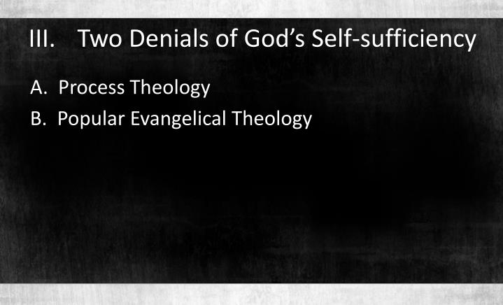 III.	Two Denials of God's Self-sufficiency
