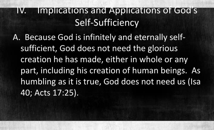 IV.	Implications and Applications of God's Self-Sufficiency