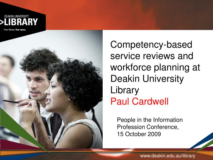 competency based service reviews and workforce planning at deakin university library paul cardwell n.