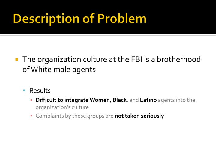 The organization culture at the FBI is a brotherhood of White male agents